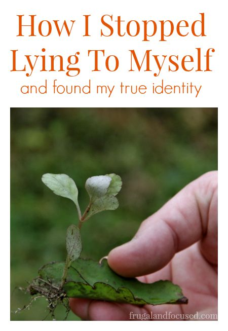 How I Stopped Lying To Myself