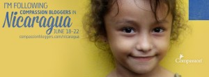 Follow The Compassion Bloggers In Nicaragua June 18-22