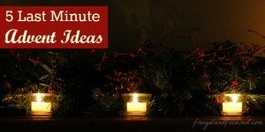 5 Last Minute Advent Ideas