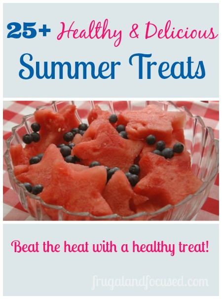 25+ Healthy and Delicious Summer Treats - Frugal & Focused