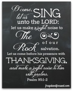 Happy Thanksgiving 2014 – Psalm 95:1-2 Free Printable