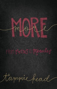 Book Review & Giveaway – More: From Messes To Miracles by Tammie Head