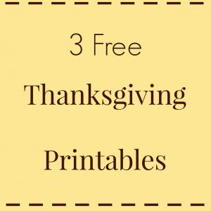 Happy Thanksgiving – Three Free Thanksgiving Printables