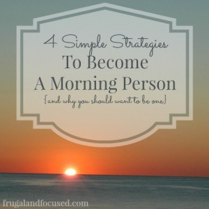 Simple Strategies To Become A Morning Person