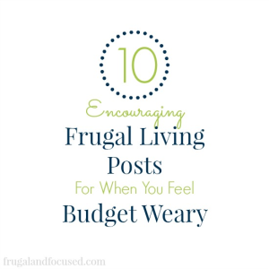 10 Encouraging Frugal Living Posts For When You Feel Budget Weary