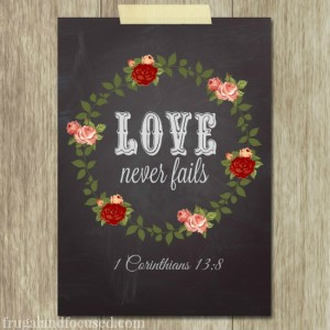 Free Printable: Love Never Fails – 1 Corinthians 13:8