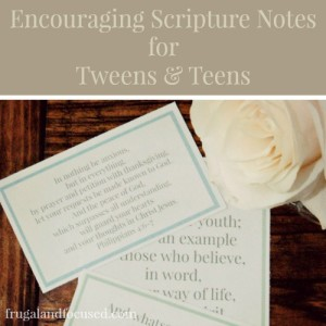 Encouraging Scripture Notes for Tweens and Teens – Free Printable