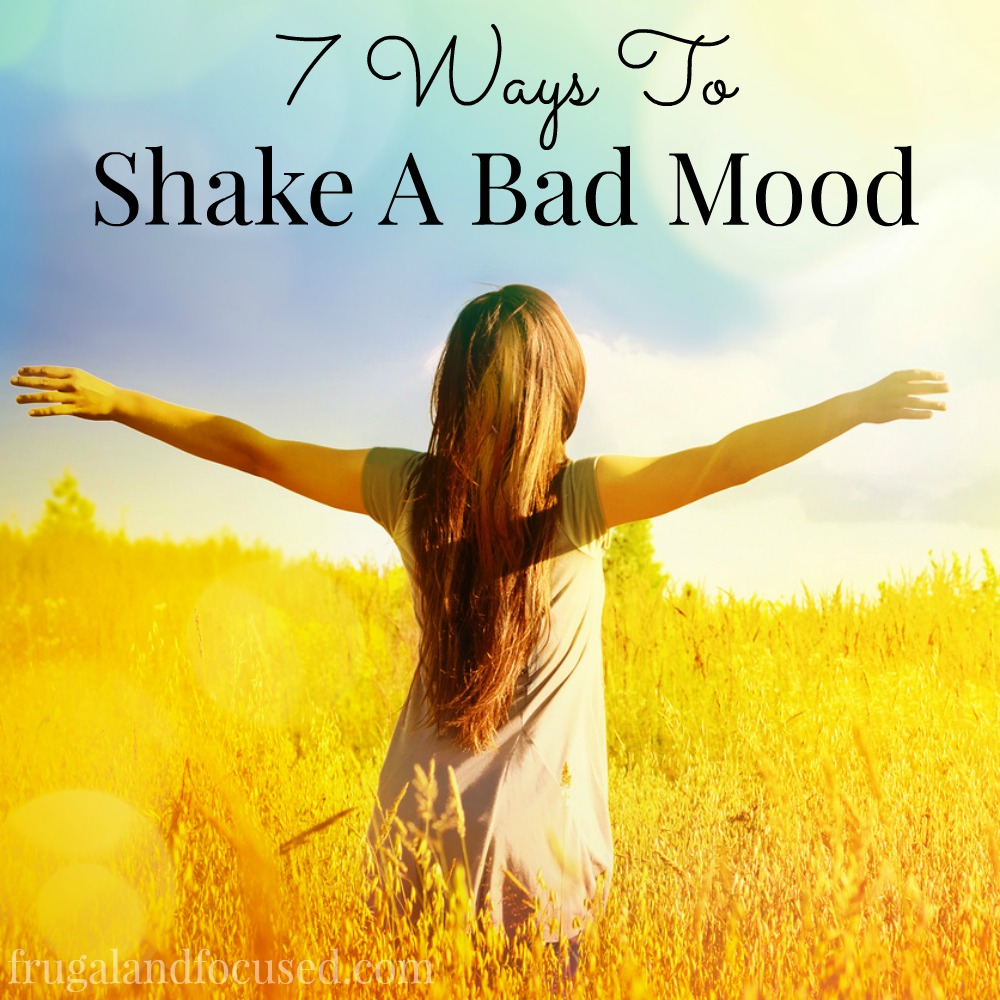 7 Ways To Shake A Bad Mood - Frugal & Focused